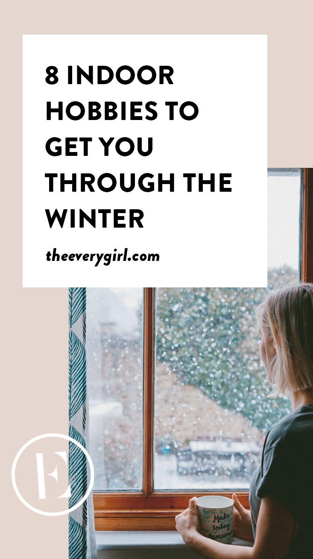 8 Indoor Hobbies To Get You Through The Winter Everygirl