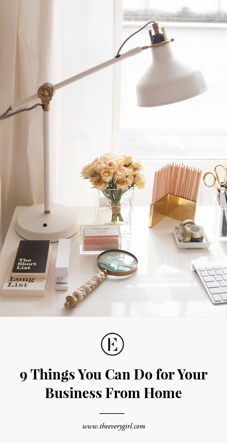 9 Things You Can Do For Your Business From Home   The Everygirl