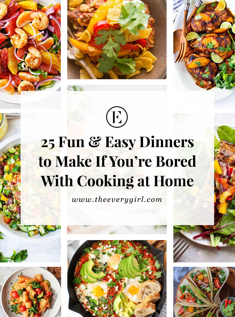 25 Fun Dinners To Make If You Re Bored Of Cooking The Everygirl